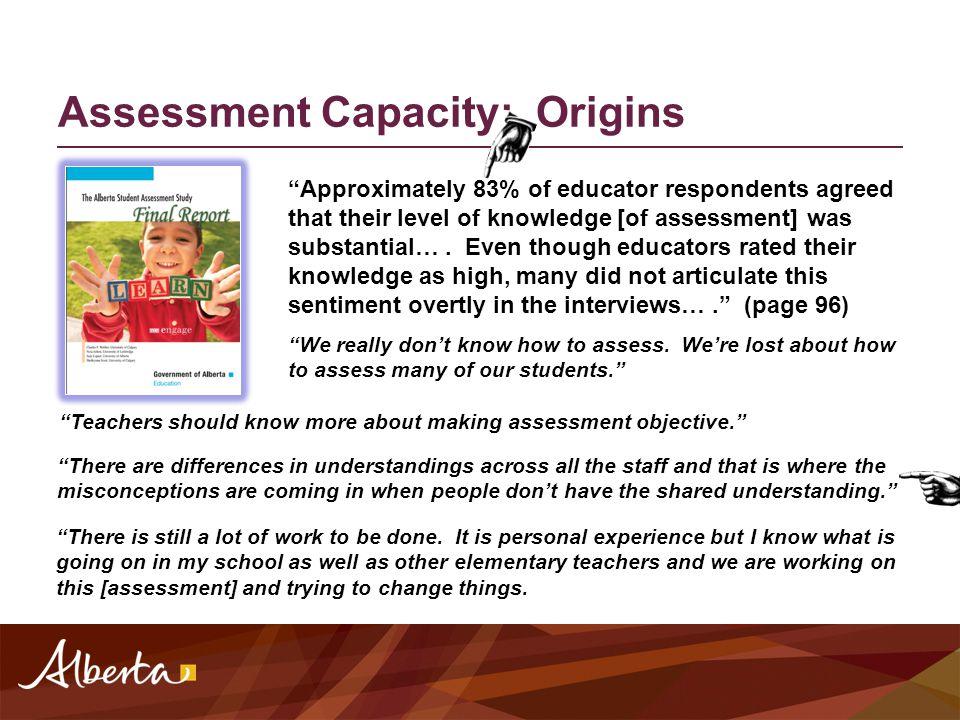 Assessment Capacity: Origins http://education.alberta.ca/media/1165 612/albertaassessmentstudyfinalrepo rt.pdf
