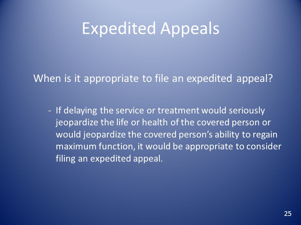 Expedited Appeals When is it appropriate to file an expedited appeal.