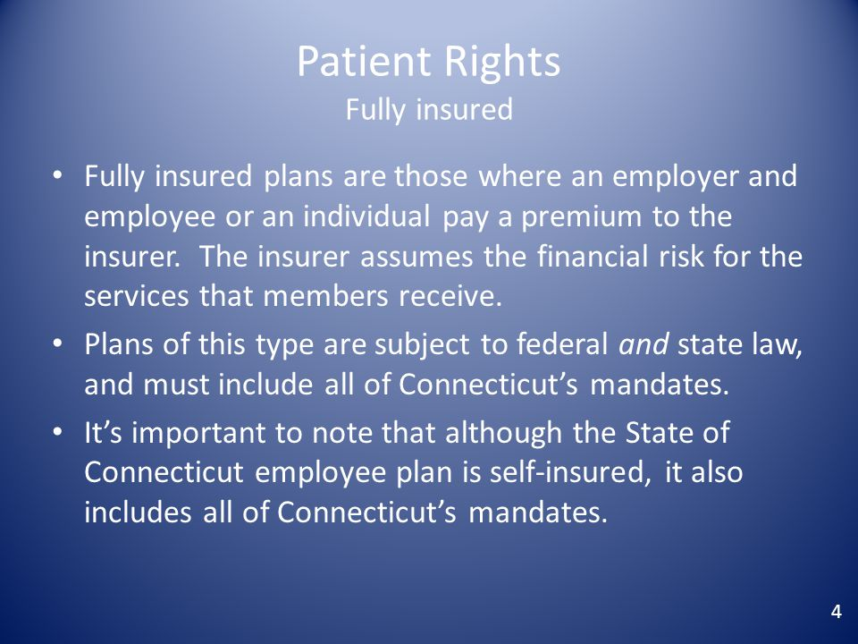 Patient Rights Fully insured Fully insured plans are those where an employer and employee or an individual pay a premium to the insurer.