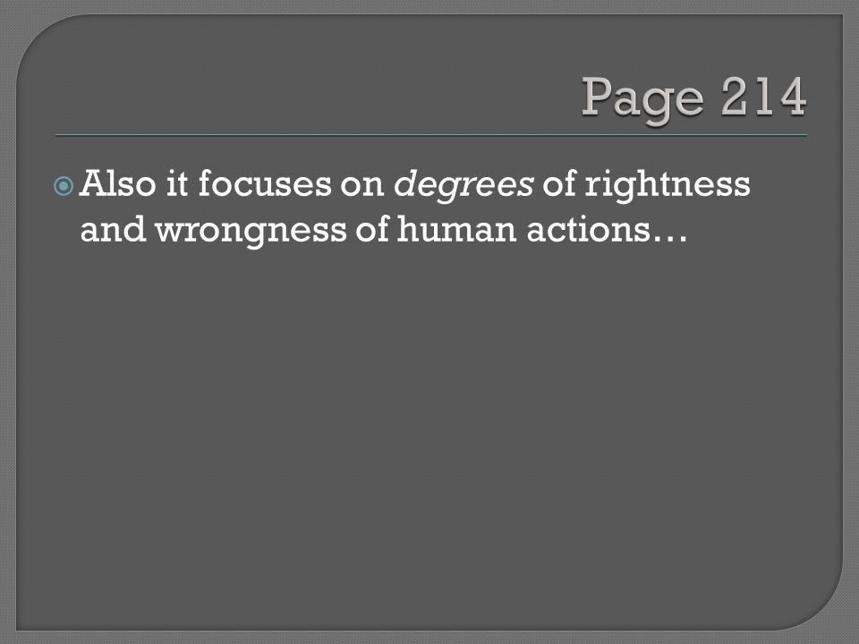  Also it focuses on degrees of rightness and wrongness of human actions…