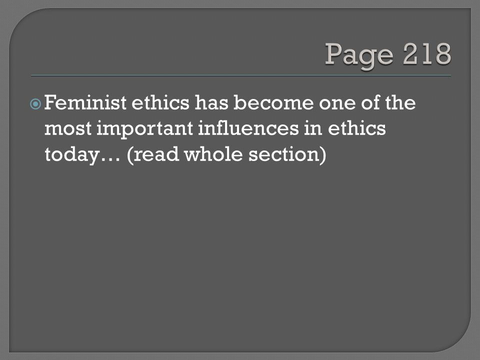  Feminist ethics has become one of the most important influences in ethics today… (read whole section)