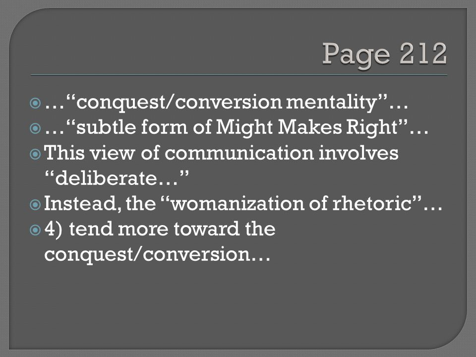  … conquest/conversion mentality …  … subtle form of Might Makes Right …  This view of communication involves deliberate…  Instead, the womanization of rhetoric …  4) tend more toward the conquest/conversion…