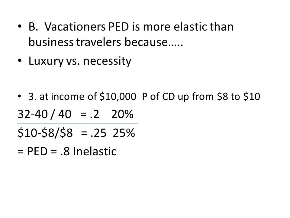 B. Vacationers PED is more elastic than business travelers because…..