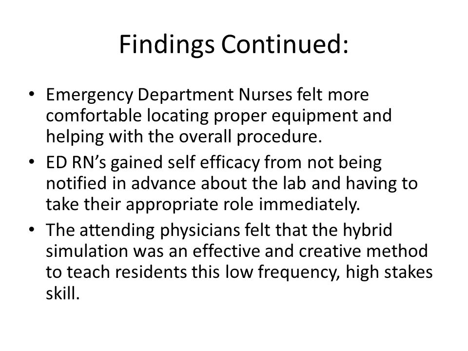 Findings Continued: Emergency Department Nurses felt more comfortable locating proper equipment and helping with the overall procedure.