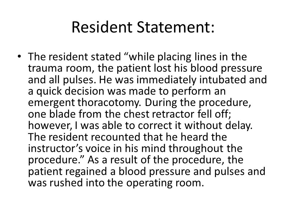 Resident Statement: The resident stated while placing lines in the trauma room, the patient lost his blood pressure and all pulses.