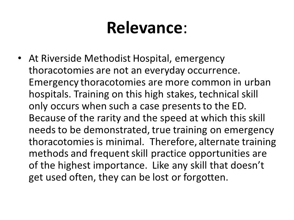 Relevance: At Riverside Methodist Hospital, emergency thoracotomies are not an everyday occurrence.
