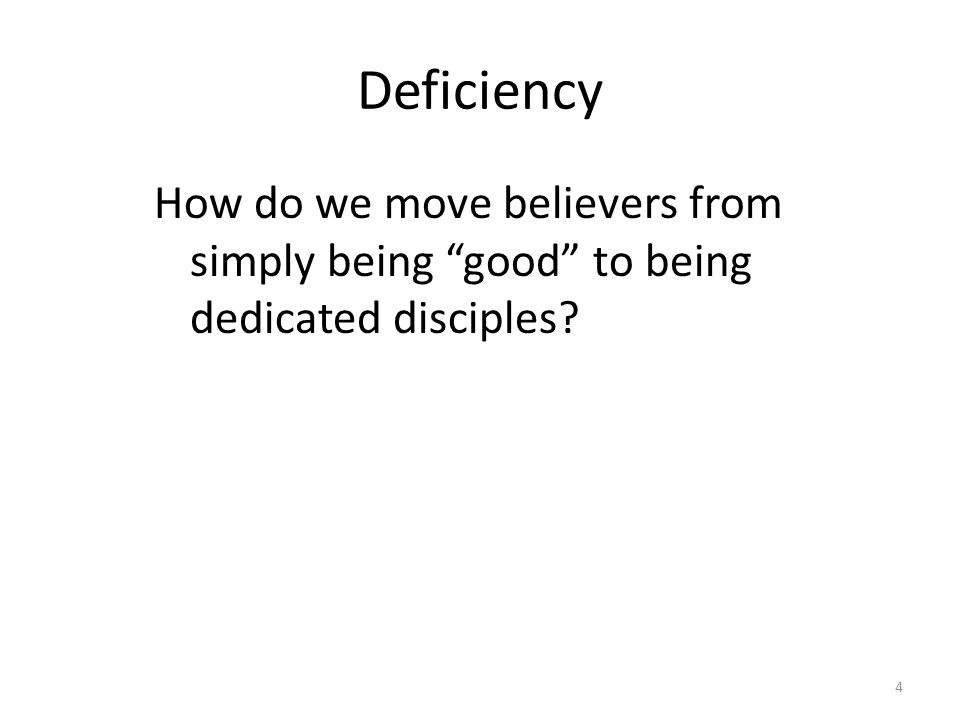 Deficiency How do we move believers from simply being good to being dedicated disciples 4