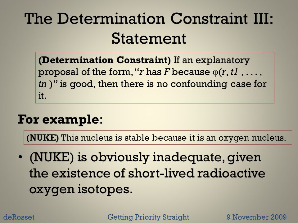 The Determination Constraint III: Statement For example: (NUKE) is obviously inadequate, given the existence of short-lived radioactive oxygen isotopes.