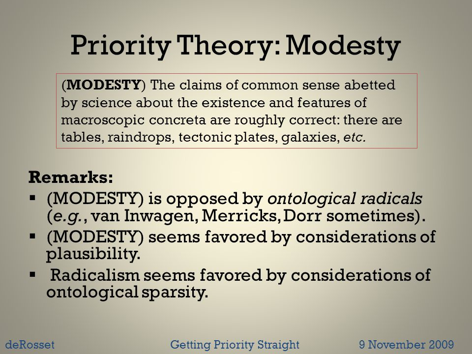 Priority Theory: Modesty Remarks:  (MODESTY) is opposed by ontological radicals (e.g., van Inwagen, Merricks, Dorr sometimes).