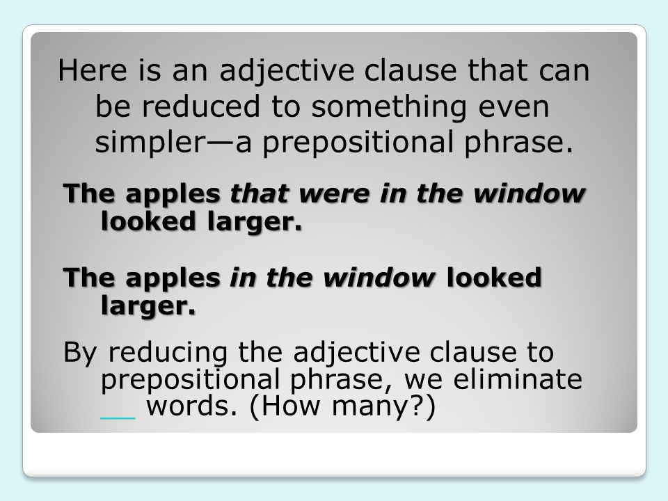 Here is an adjective clause that can be reduced to something even simpler—a prepositional phrase.
