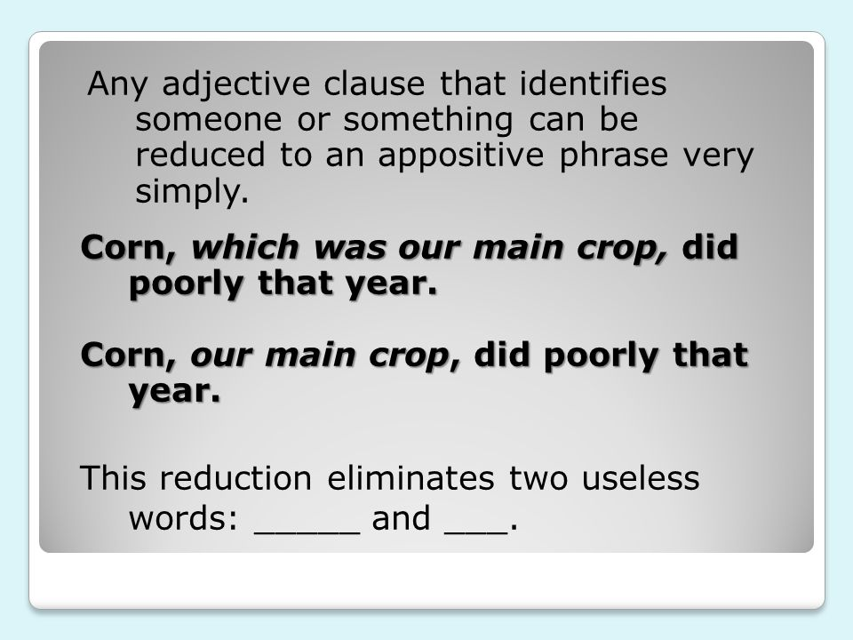 Corn, which was our main crop, did poorly that year. Corn, our main crop, did poorly that year. This reduction eliminates two useless words: _____ and