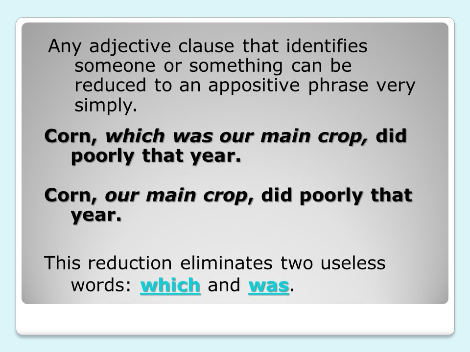 Corn, which was our main crop, did poorly that year. Corn, our main crop, did poorly that year. Any adjective clause that identifies someone or someth