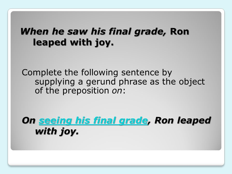 When he saw his final grade, Ron leaped with joy.