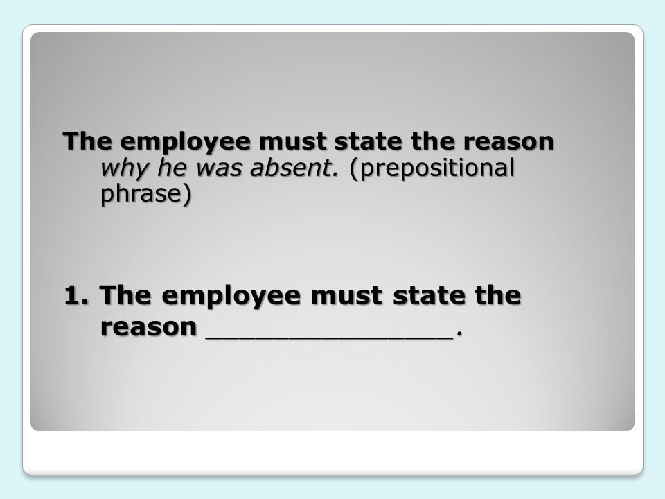 The employee must state the reason why he was absent.