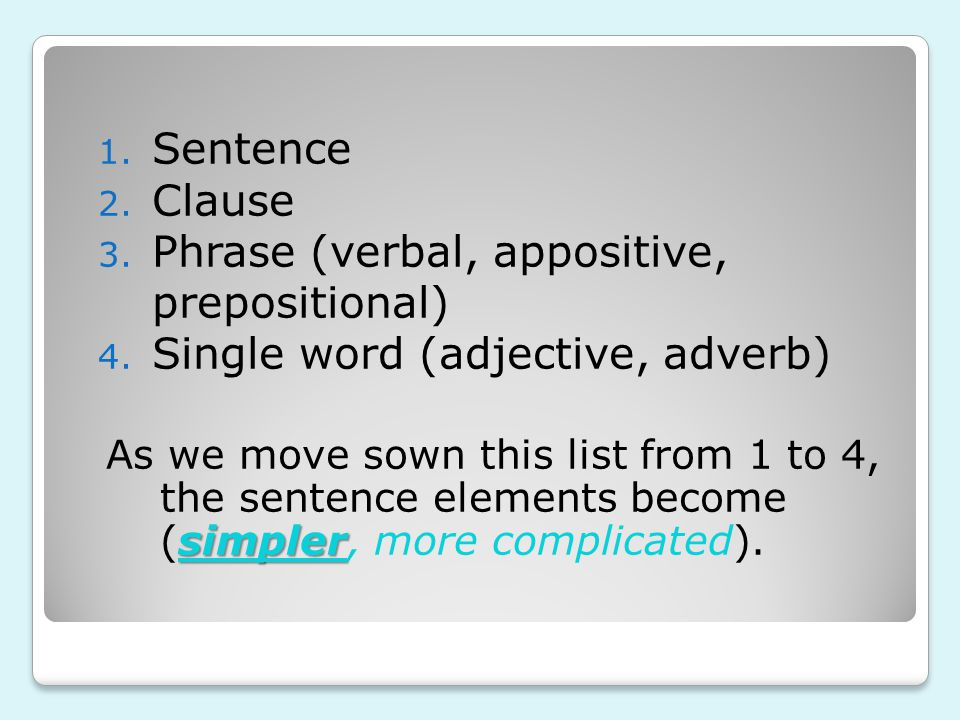 1. Sentence 2. Clause 3. Phrase (verbal, appositive, prepositional) 4.