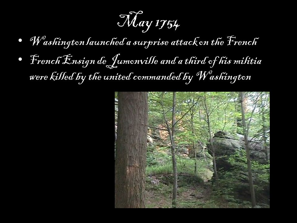 May 1754 Washington launched a surprise attack on the French French Ensign de Jumonville and a third of his militia were killed by the united commanded by Washington