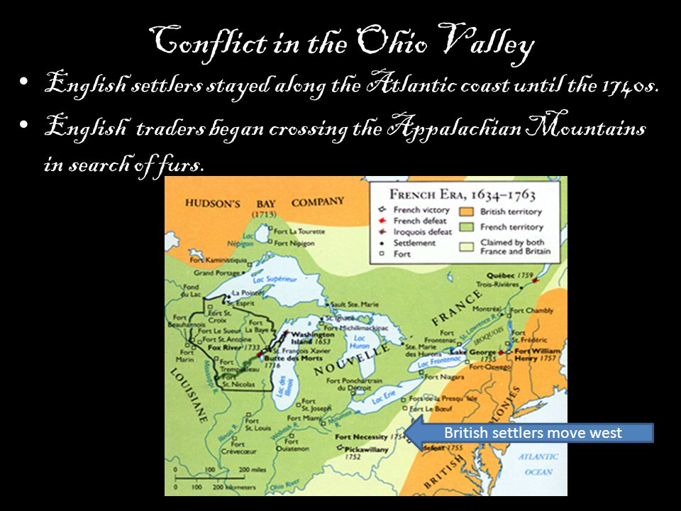 Conflict in the Ohio Valley English settlers stayed along the Atlantic coast until the 1740s.