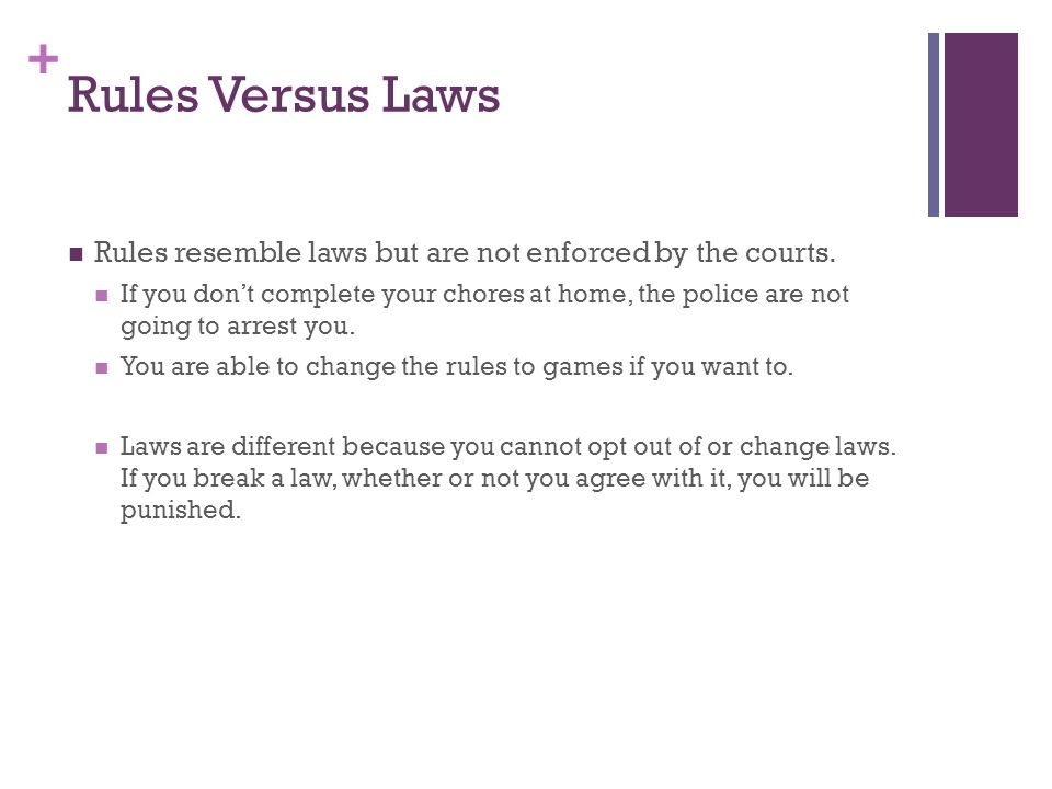 + Rules Versus Laws Rules resemble laws but are not enforced by the courts.