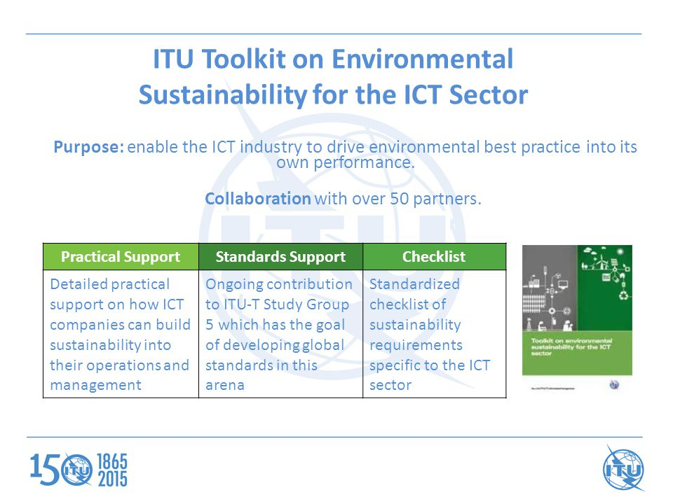 ITU Toolkit on Environmental Sustainability for the ICT Sector Practical SupportStandards SupportChecklist Detailed practical support on how ICT compa