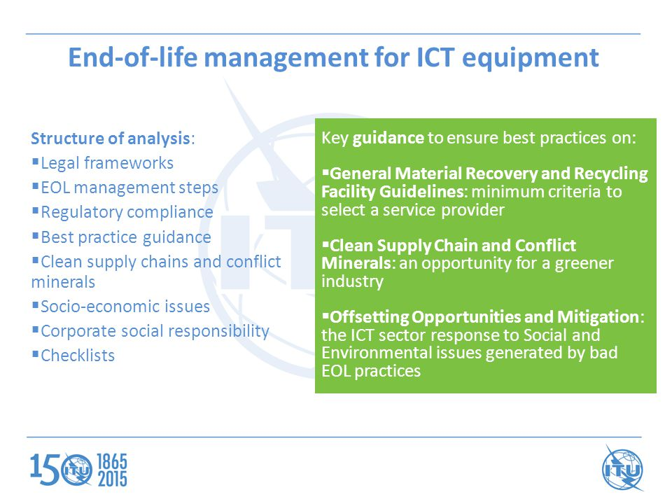 End-of-life management for ICT equipment Structure of analysis:  Legal frameworks  EOL management steps  Regulatory compliance  Best practice guid