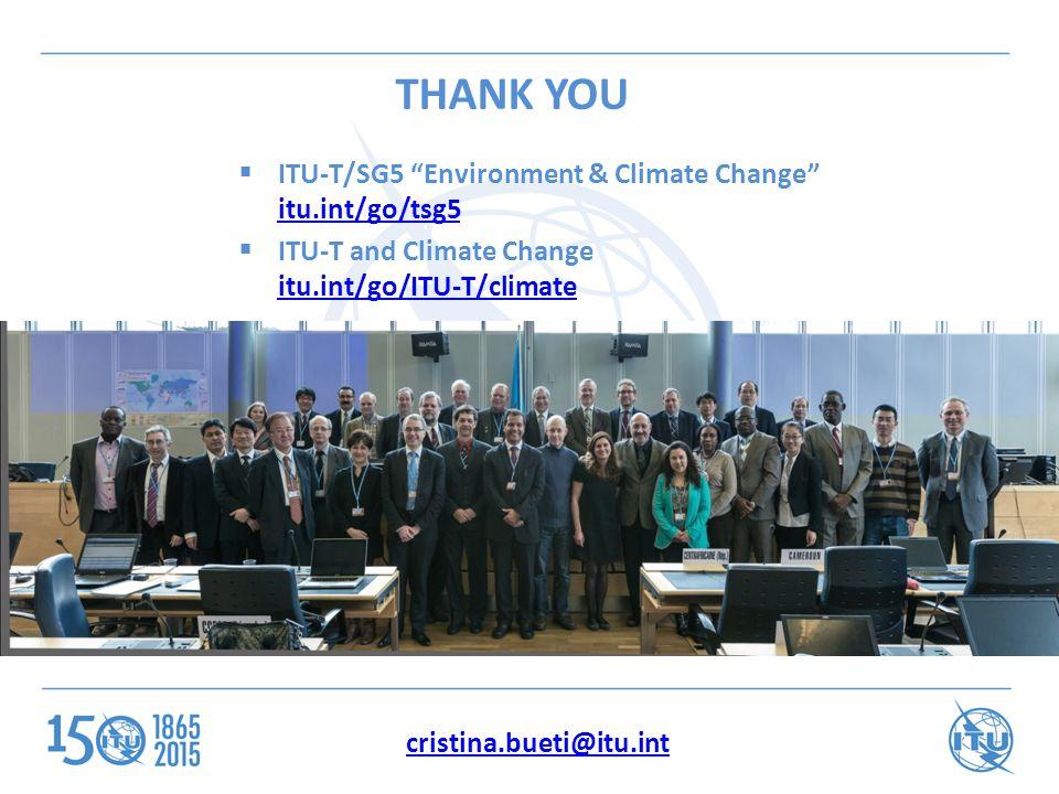 THANK YOU cristina.bueti@itu.int  ITU-T/SG5 Environment & Climate Change itu.int/go/tsg5 itu.int/go/tsg5  ITU-T and Climate Change itu.int/go/ITU-T/climate itu.int/go/ITU-T/climate