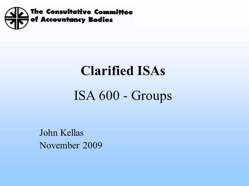 Clarified ISAs ISA 600 - Groups John Kellas November 2009