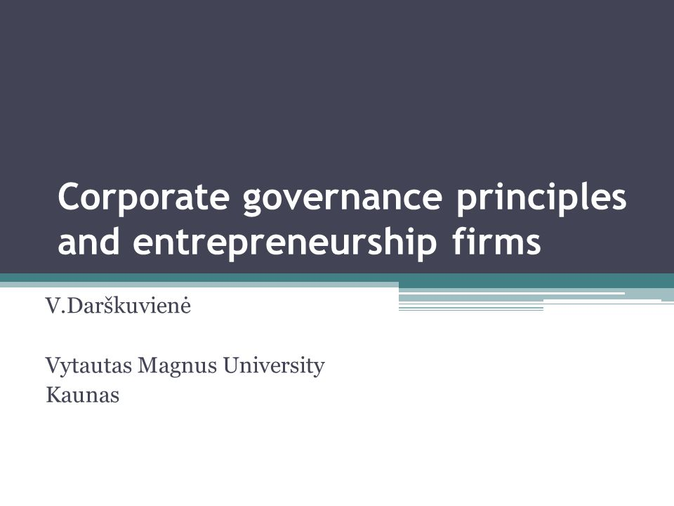 Conceptual issues Academic and policy debates  On principal-agent relationship  On information asymmetry  Greater effectiveness of the system, lowering transaction costs if agency relationships are regulated ▫Corporate governance as a goal itself ▫vs ▫Corporate governance as a tool to improve firm performance, concentrate on growth, innovation, sustainability, survival