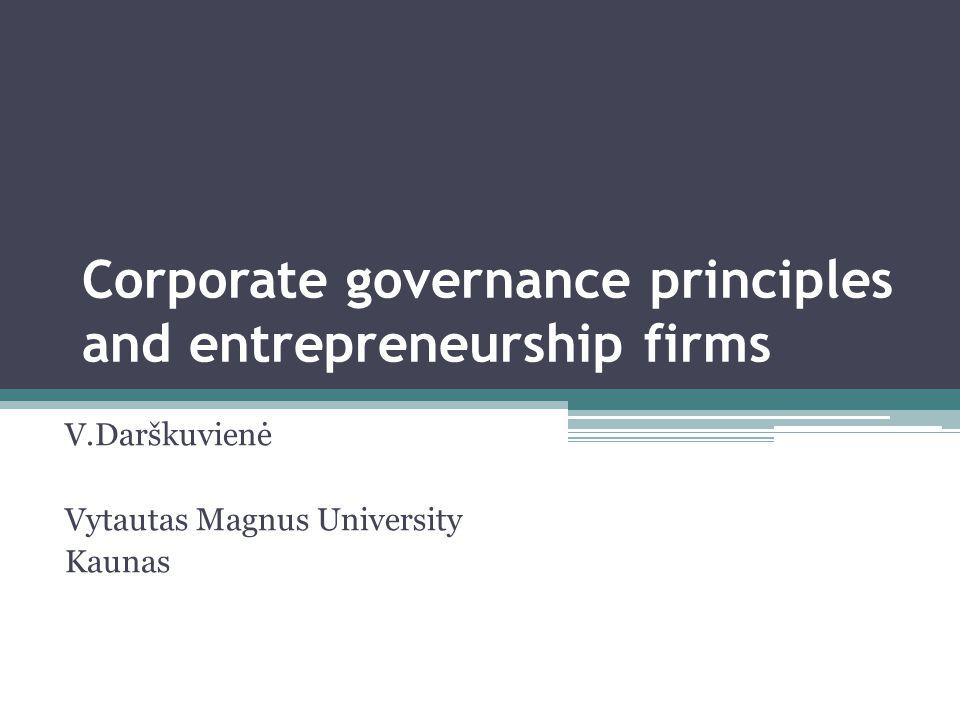 Corporate governance principles and entrepreneurship firms V.Darškuvienė Vytautas Magnus University Kaunas