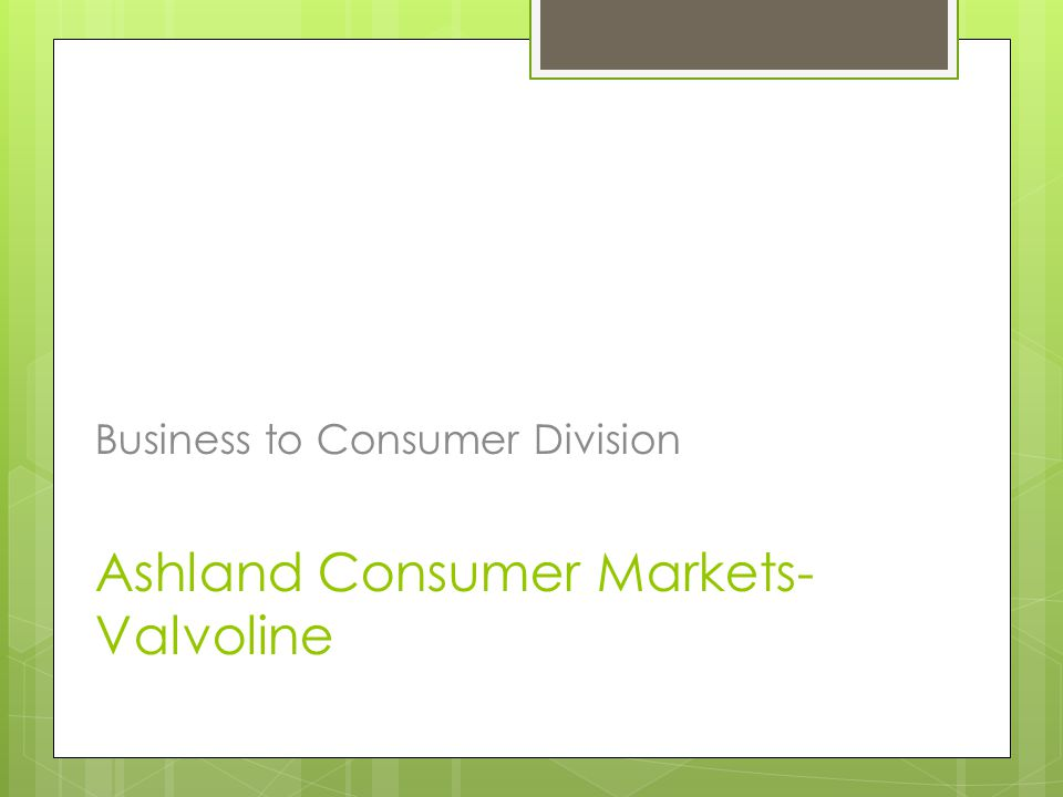 Ashland Consumer Markets- Valvoline Business to Consumer Division