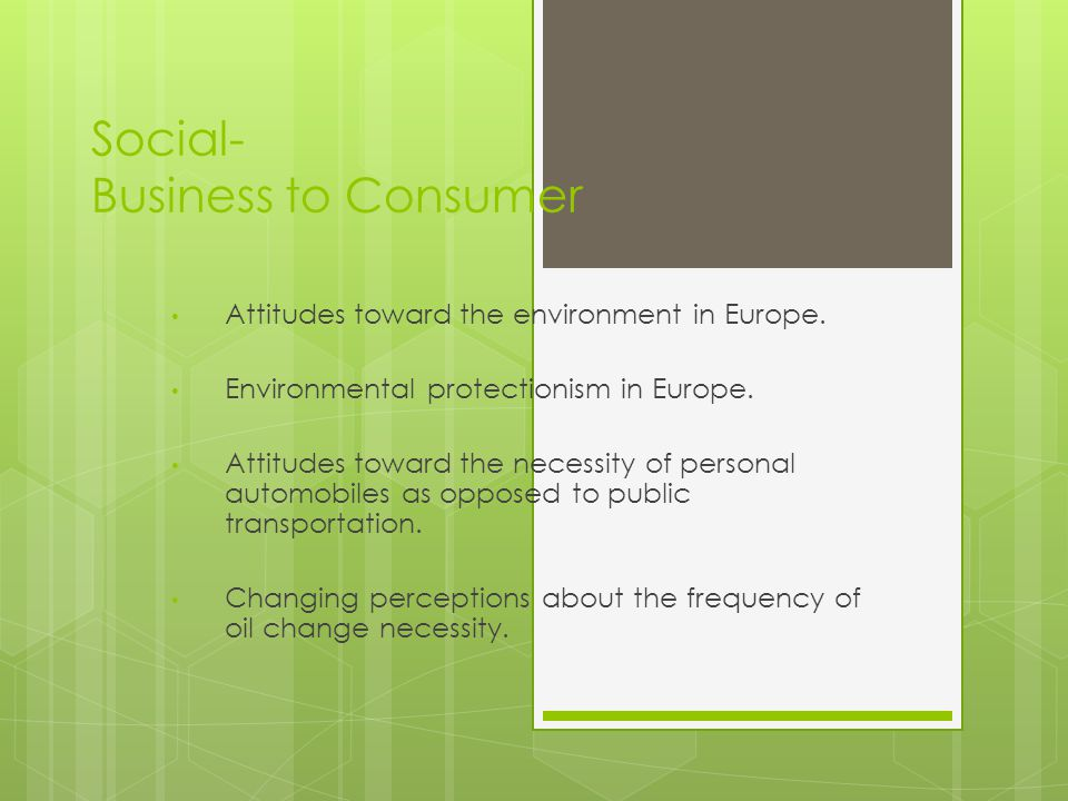 Social- Business to Consumer Attitudes toward the environment in Europe.
