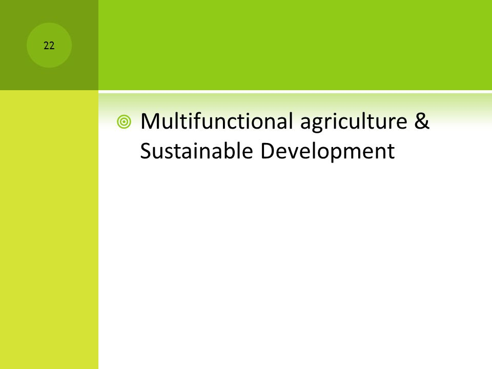  Multifunctional agriculture & Sustainable Development 22