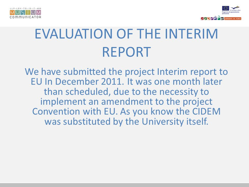 EVALUATION OF THE INTERIM REPORT We have submitted the project Interim report to EU In December 2011.