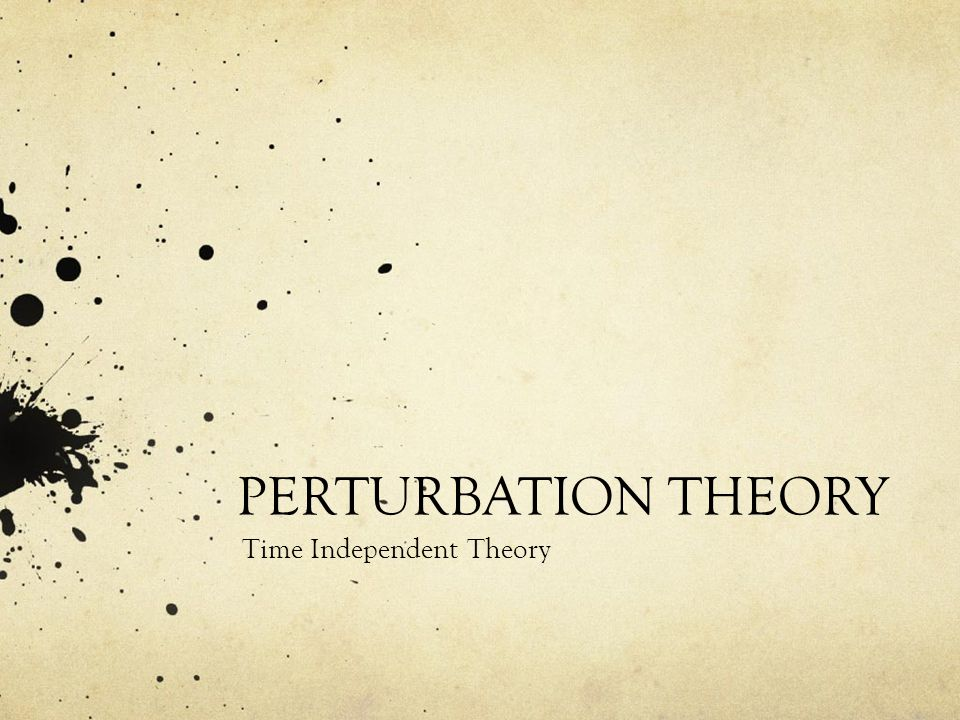 PERTURBATION THEORY Time Independent Theory