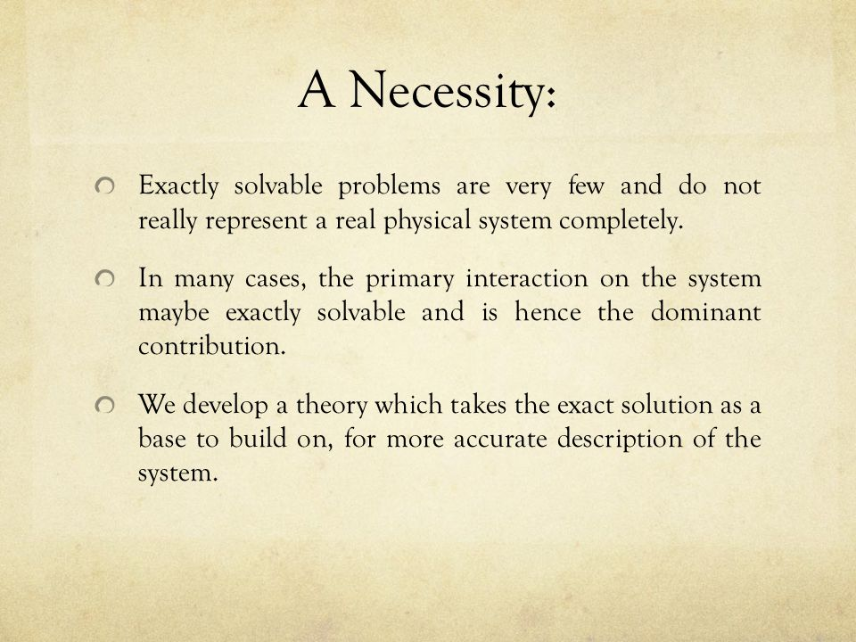 Recipe of the Theory Take the Hamiltonian of an exactly solvable problem.