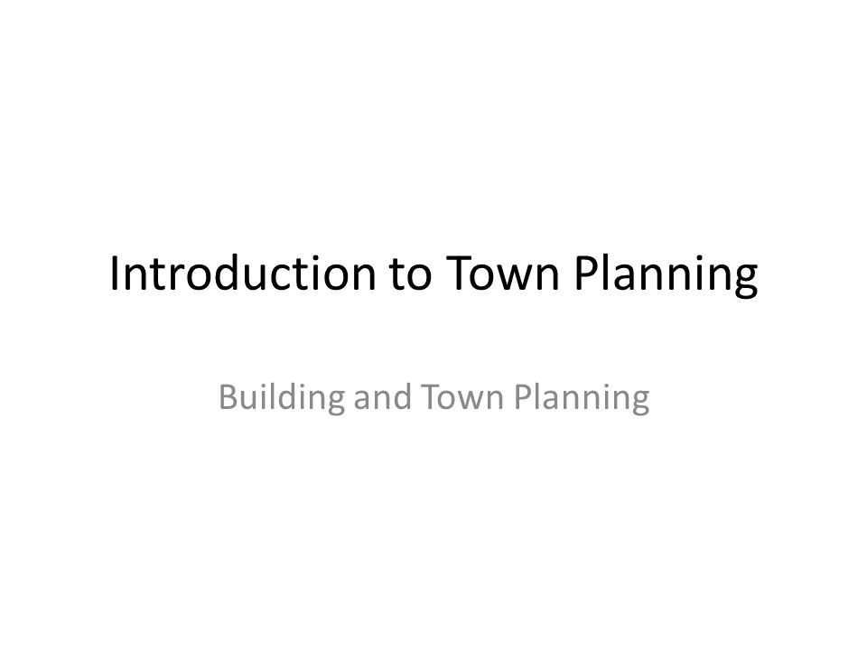 Introduction to Town Planning Building and Town Planning