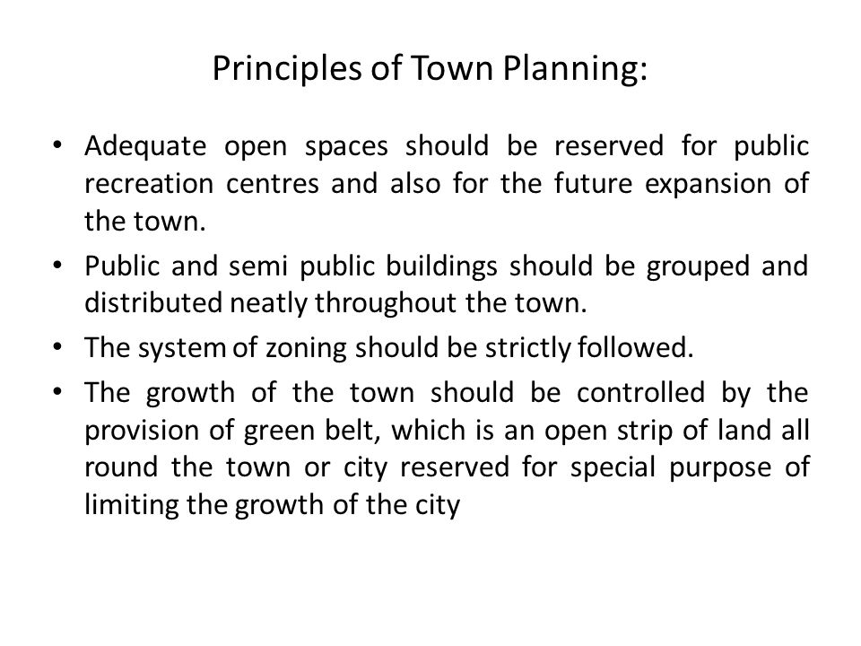 Principles of Town Planning: Adequate open spaces should be reserved for public recreation centres and also for the future expansion of the town.