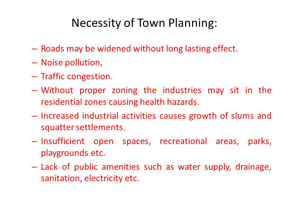 Necessity of Town Planning: – Roads may be widened without long lasting effect.