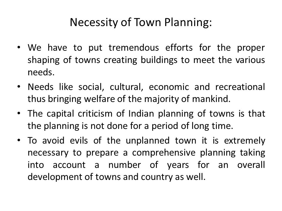 Necessity of Town Planning: We have to put tremendous efforts for the proper shaping of towns creating buildings to meet the various needs.