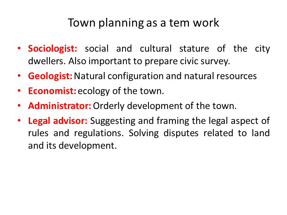 Town planning as a tem work Sociologist: social and cultural stature of the city dwellers.