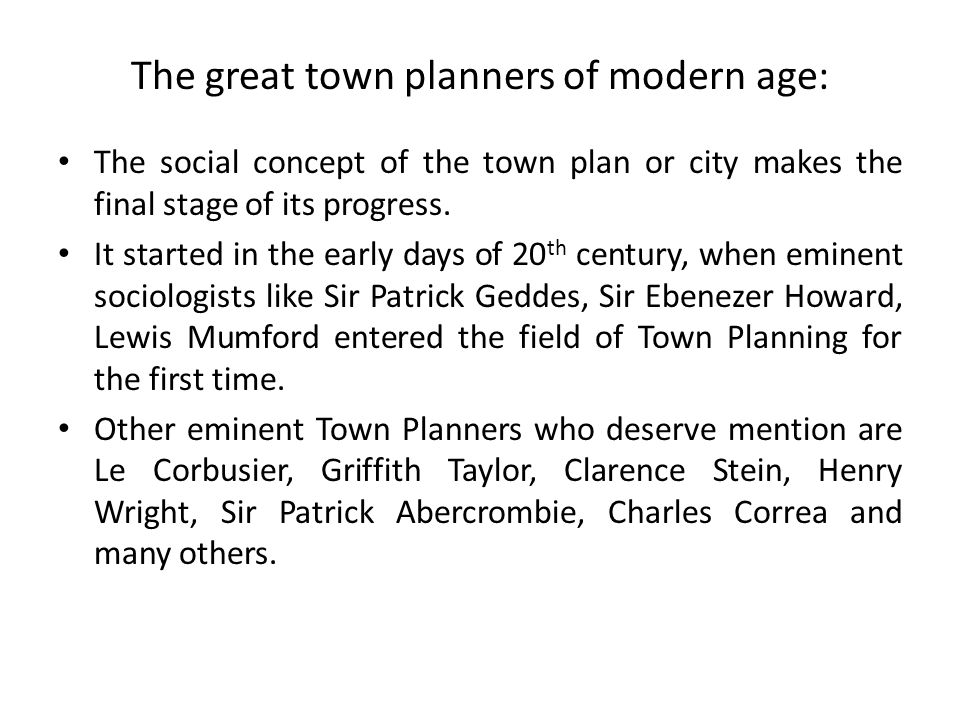 The great town planners of modern age: The social concept of the town plan or city makes the final stage of its progress.