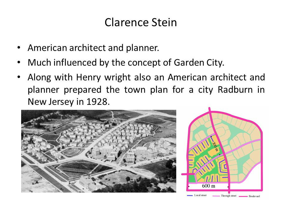 Clarence Stein American architect and planner.Much influenced by the concept of Garden City.