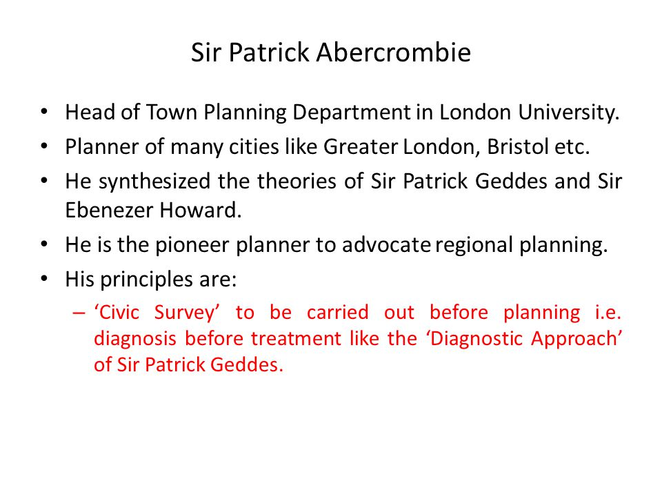 Sir Patrick Abercrombie Head of Town Planning Department in London University.