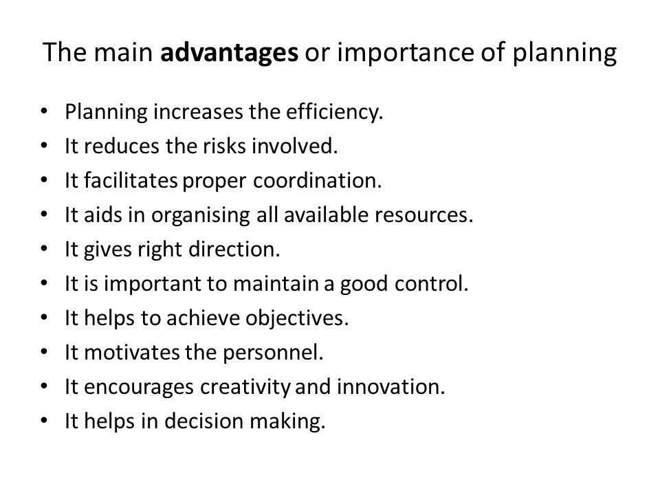 The main advantages or importance of planning Planning increases the efficiency.