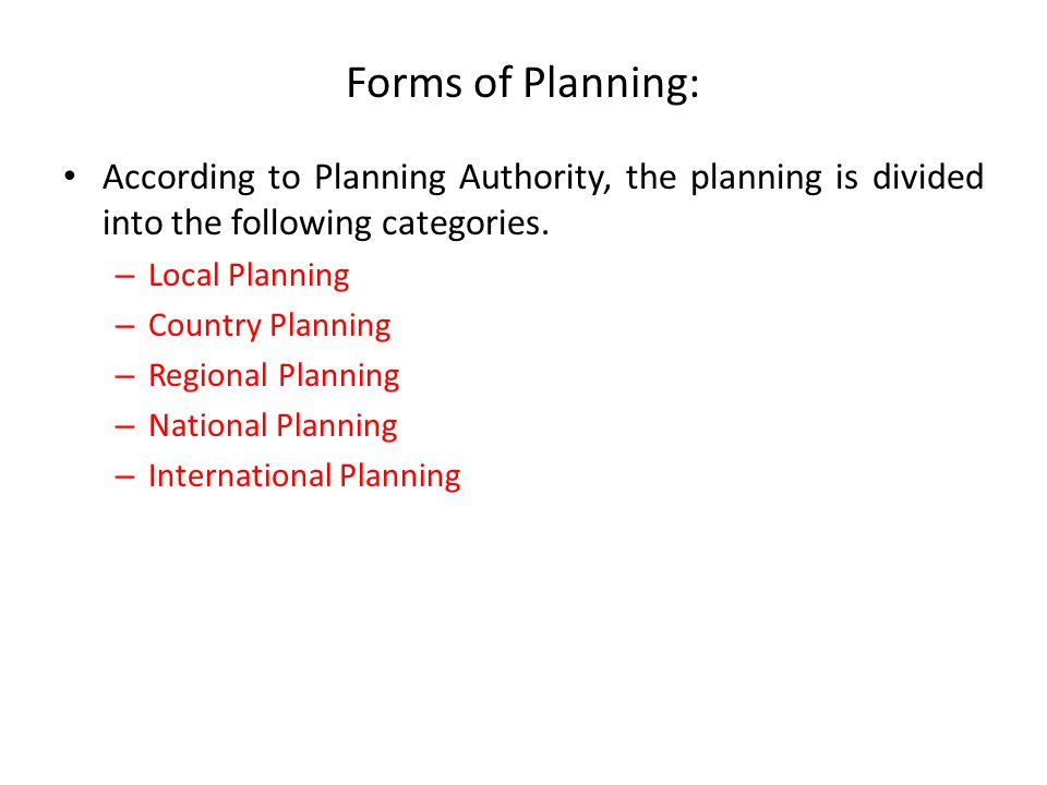 Forms of Planning: According to Planning Authority, the planning is divided into the following categories.