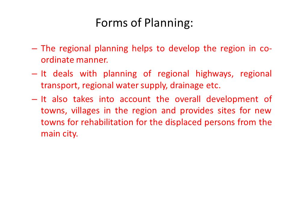 Forms of Planning: – The regional planning helps to develop the region in co- ordinate manner.