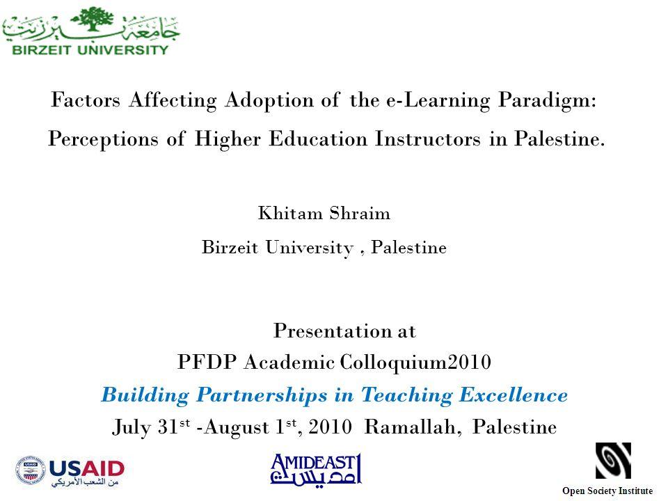 Factors Affecting Adoption of the e-Learning Paradigm: Perceptions of Higher Education Instructors in Palestine. Khitam Shraim Birzeit University, Pal