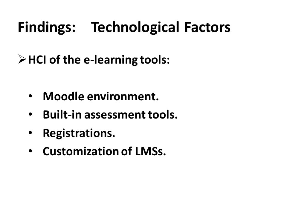  HCI of the e-learning tools: Moodle environment. Built-in assessment tools. Registrations. Customization of LMSs. Findings: Technological Factors