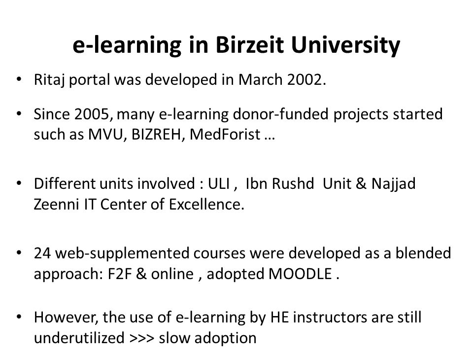 e-learning in Birzeit University Ritaj portal was developed in March 2002. Since 2005, many e-learning donor-funded projects started such as MVU, BIZR