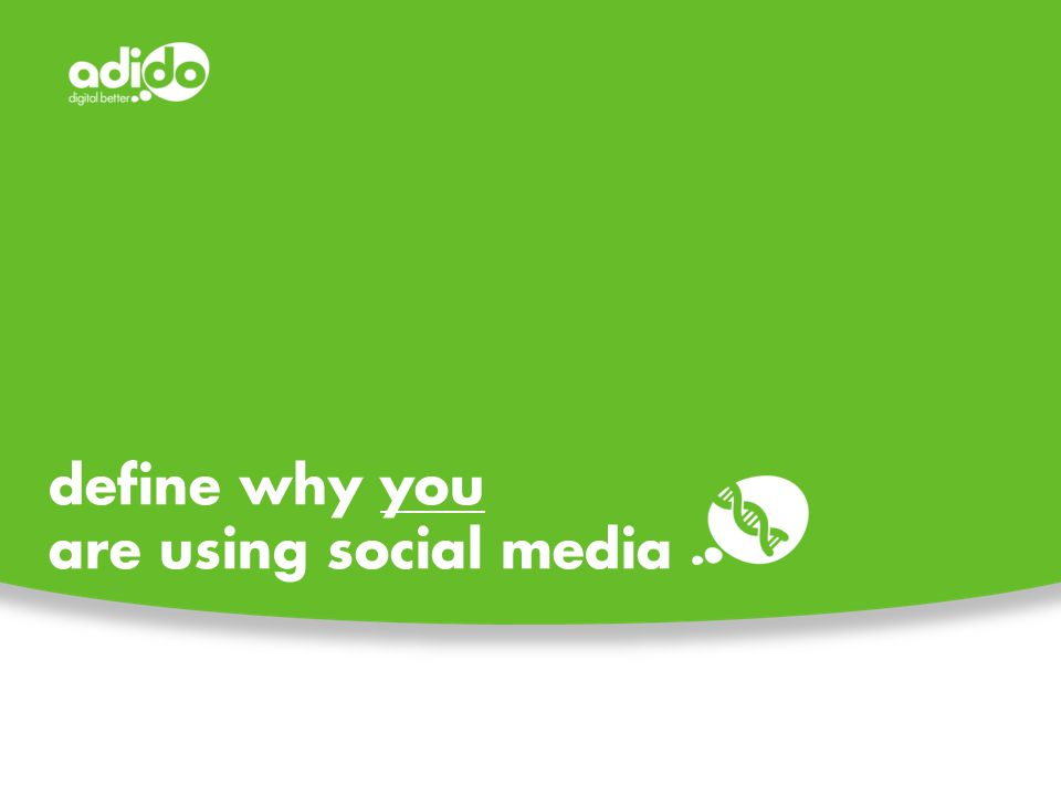define why you are using social media