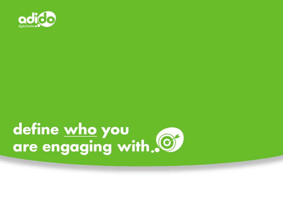 define who you are engaging with